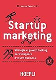 Startup marketing: Strategie di growth hacking per sviluppare il vostro business