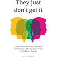 They Just Don't Get It: Communication and the Work of an Intermediary with Vulnerable People in the Justice System