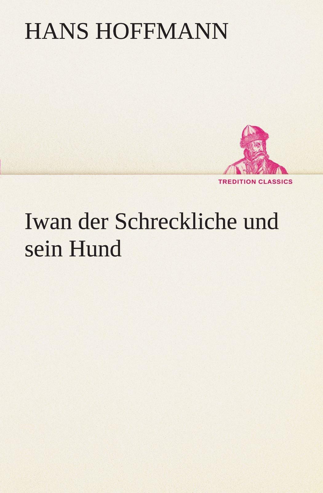 Download Iwan der Schreckliche und sein Hund (TREDITION CLASSICS) (German Edition) pdf