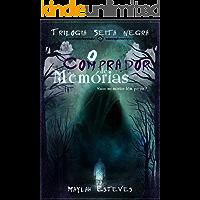 O comprador de memórias: quanto valem suas memórias? (Trilogia: Seita Negra Livro 1)