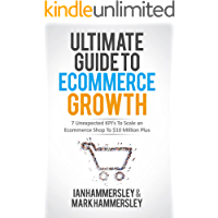 Ultimate Guide To E-commerce Growth: 7 Unexpected KPIs To Scale An E-commerce Shop To $10 Million Plus (English Edition)