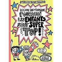 Le livre qui t'explique pourquoi les enfants sont super top !