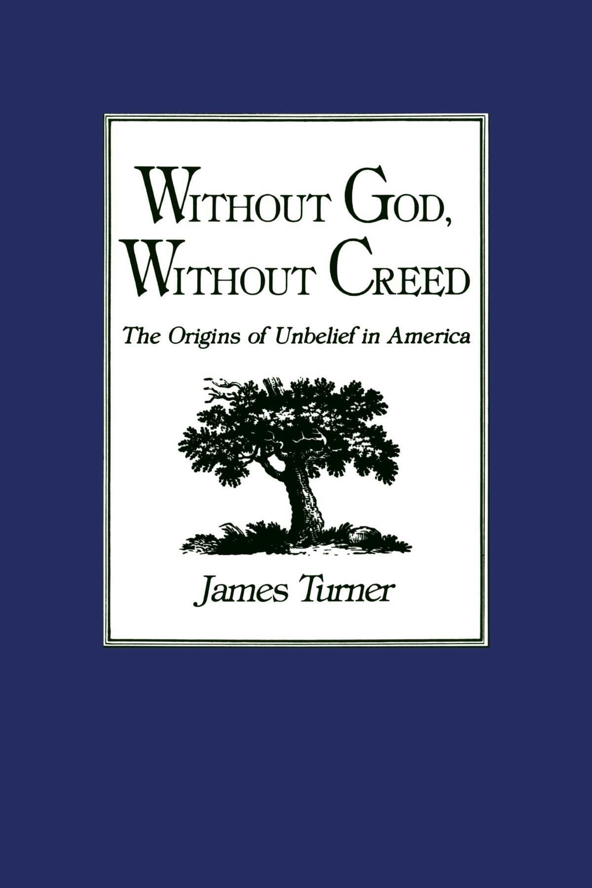 Without God, Without Creed: The Origins of Unbelief in America (New Studies  in American Intellectual and Cultural History): James C. Turner:  9780801834073: ...