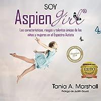 SOY AspienGirl: Las características, rasgos y talentos únicos de las niñas y mujeres en el Espectro Autista (Spanish Edition);AspienGirl