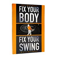 Fix Your Body, Fix Your Swing: The Revolutionary Biomechanics Workout Program Used by Tour Pros: 1