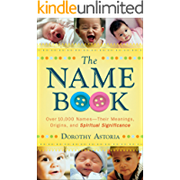 The Name Book: Over 10,000 Names--Their Meanings, Origins, and Spiritual Significance