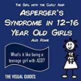 Asperger's Syndrome in 12-16 Year Old Girls: by the girl with the curly hair: Volume 2 (The Visual Guides)