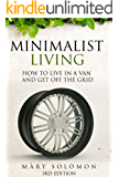 Minimalist Living: How To Live In A Van And Get Off The Grid (Simplify, Simple Living, Off The Grid, Minimalism, Homesteading, Self Sufficency)