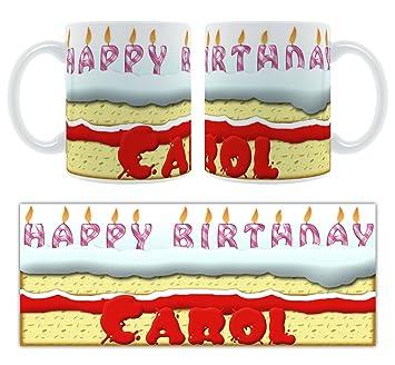 Happy Birthday Carol Birthday Cake Personalised Ceramic Mug