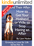 End Their Affair: How to Get Your Husband or Wife to Stop Having an Affair (Growing in Love for Life Series Book 16)