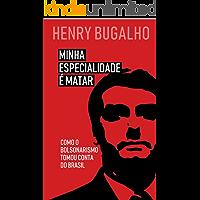 Minha Especialidade é Matar: Como o Bolsonarismo tomou conta do Brasil