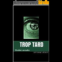 TROP TARD: Thriller occulte