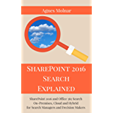 SharePoint 2016 Search Explained: SharePoint 2016 and Office 365 Search On-Premises, Cloud and Hybrid for Search Managers and Decision Makers (English Edition)