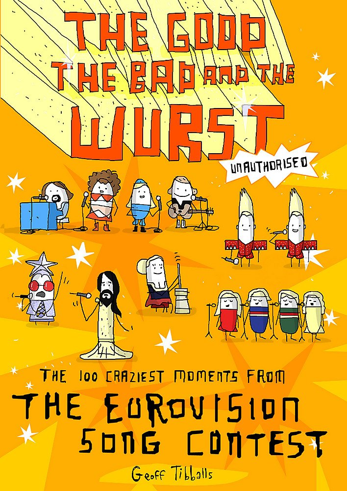 The Good, the Bad and the Wurst: The 100 Craziest Moments from the Eurovision Song Contest: Amazon.es: Tibballs, Geoff: Libros en idiomas extranjeros
