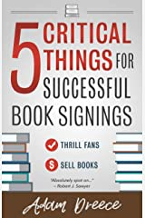 5 Critical Things For Successful Book Signings: An essential guide for any author Kindle Edition