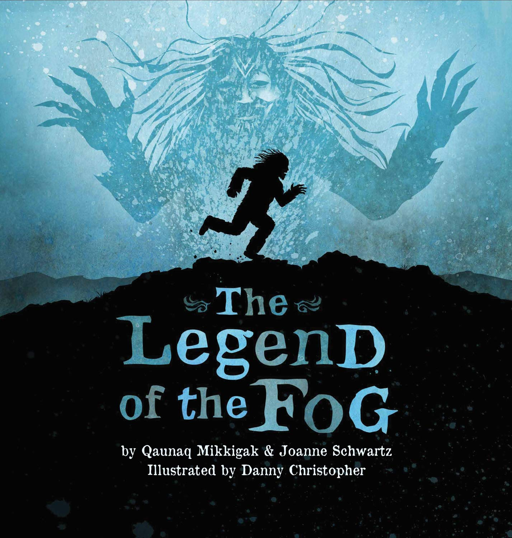 The Legend of the Fog: Mikkigak, Qaunaq, Schwartz, Joanne ...