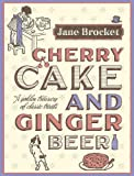 Cherry Cake & Ginger Beer: A golden treasury of classic treats