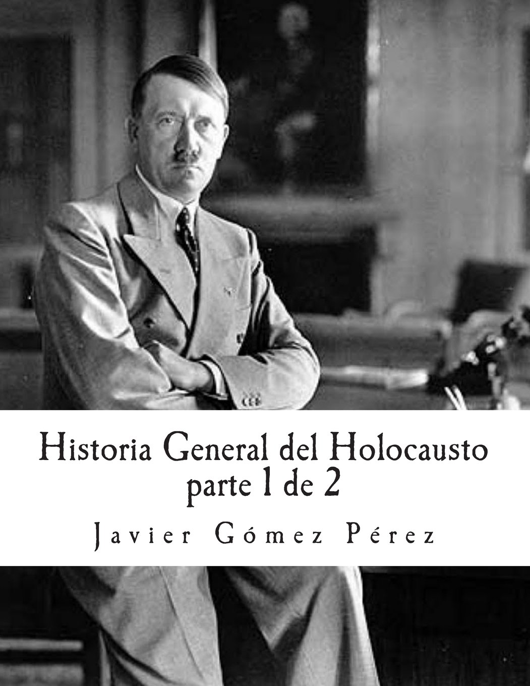 Historia General del Holocausto: Volume 1: Amazon.es: Javier Gómez ...