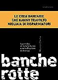 Banche rotte. I giorni bui di Veneto Banca e della Popolare di Vicenza