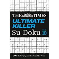 The Times Ultimate Killer Su Doku Book 10: 200 Challenging Puzzles from the Times: 200 of the Deadliest Su Doku Puzzles
