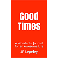 Good Times: A Wonderful Journal for an Awesome Life (English Edition)