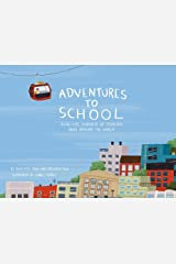 Adventures to School: Real-Life Journeys of Students from Around the World Hardcover