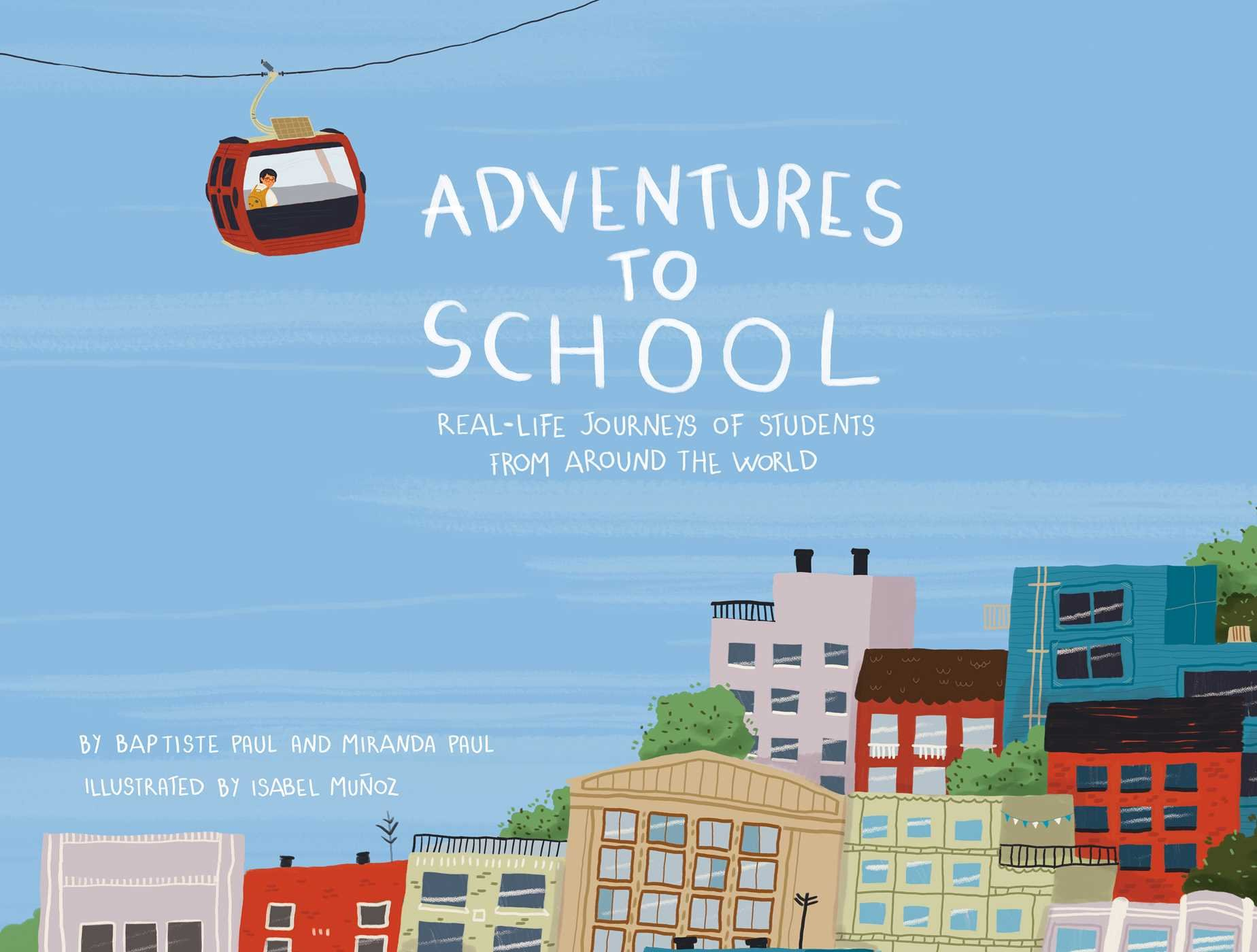 Image result for Adventures to School: Real-Life Journeys of Students from Around the World by Miranda Paul and Baptiste Paul