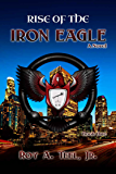 Rise of The Iron Eagle: A Suspense-Thriller In The Iron Eagle Series Book One (English Edition)