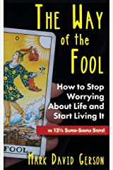 The Way of the Fool: How to Stop Worrying About Life and Start Living It...in 12½ Super-Simple Steps Paperback
