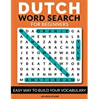 Dutch Word Search for Beginners: Easy Way to Build Your Vocabulary: Wordsearch Puzzles for Kids, Adults, Seniors and All…