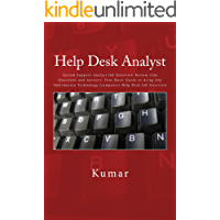 HELP DESK ANALYST, SYSTEM SUPPORT ANALYST JOB INTERVIEW BOTTOM LINE QUESTIONS AND ANSWERS: YOUR BASIC GUIDE TO ACING ANY INFORMATION TECHNOLOGY (COMPUTER) HELP DESK JOB INTERVIEW