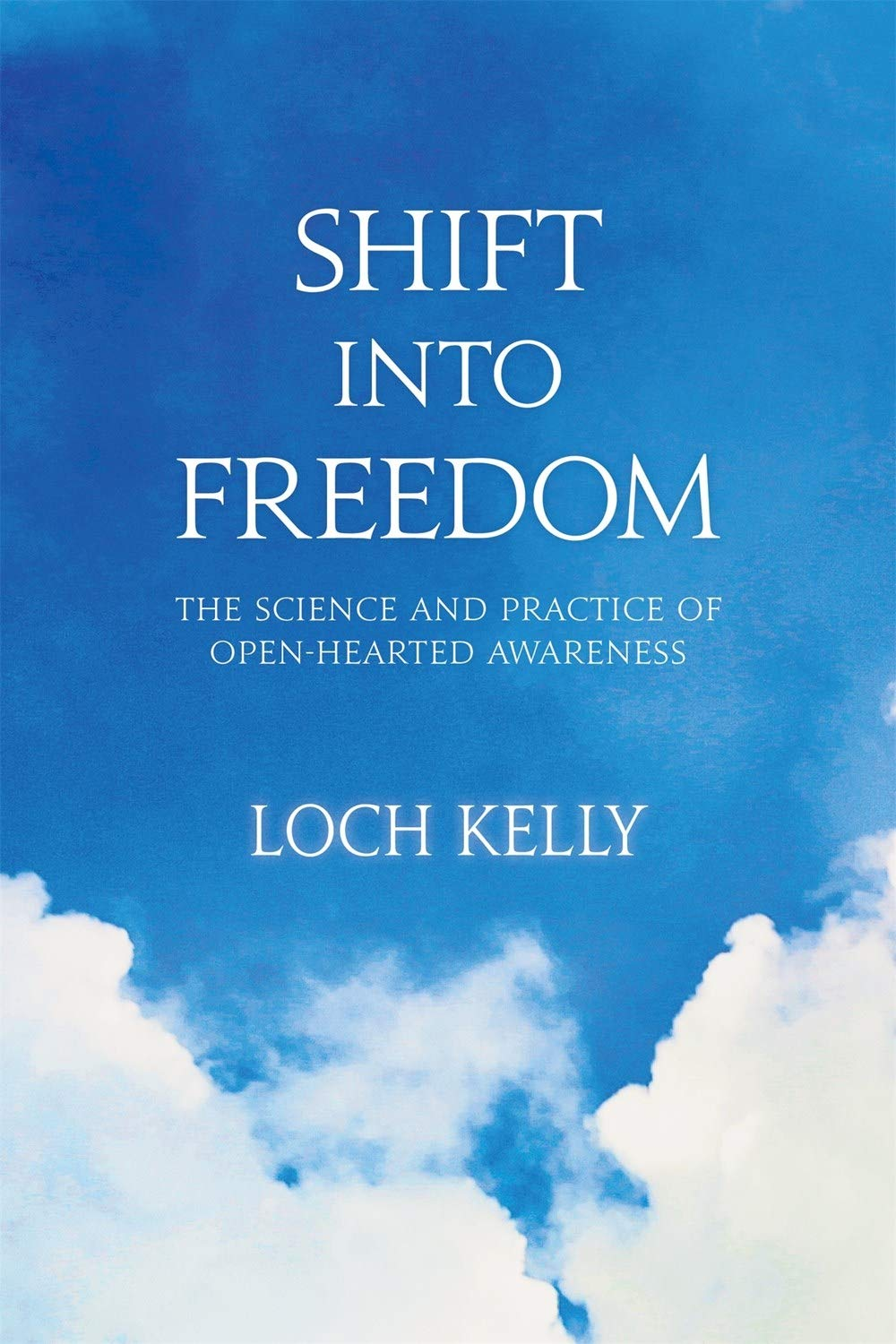 Shift into Freedom: The Science and Practice of Open-Hearted ...