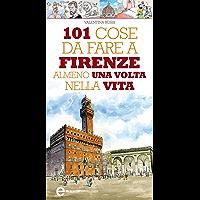 101 cose da fare a Firenze almeno una volta nella vita (eNewton Manuali e guide)