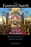 The Eastern Church in the Spiritual Marketplace: American Conversions to Orthodox Christianity