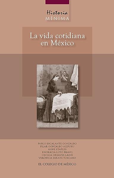 Historia mínima. La vida cotidiana en México eBook: Gonzalbo ...