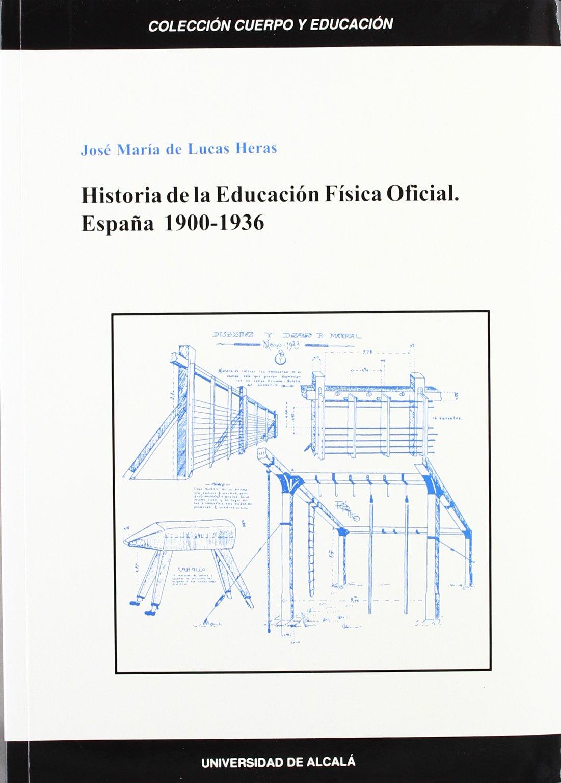 Historia de la educacion fisica oficial. España 1900-1936: Amazon.es: Lucas Heras, J.M.: Libros