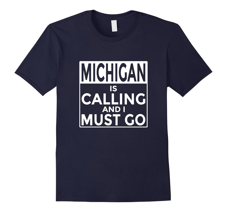 Funny Michigan T-Shirt Michigan is Calling and I Must Go-FL