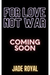 For Love, Not War (A Battle of Legacies Series Book 1) Kindle Edition