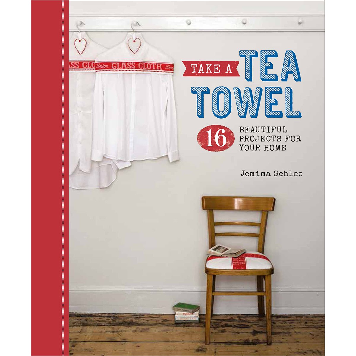 Take a Tea Towel: 16 Beautiful Projects for Your Home