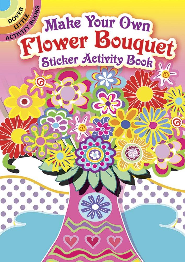 Make Your Own Flower Bouquet Sticker Activity Book (Dover Little Activity Books Stickers)