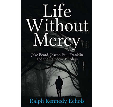 Life Without Mercy Jake Beard Joseph Paul Franklin And The Rainbow Murders Kindle Edition By Echols Ralph Professional Technical Kindle Ebooks Amazon Com
