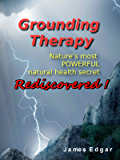 Grounding Therapy: Nature's Most POWERFUL Natural Health Secret Rediscovered