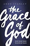 The Grace of God: The Gift We Don't Deserve, The Love We Can't Believe
