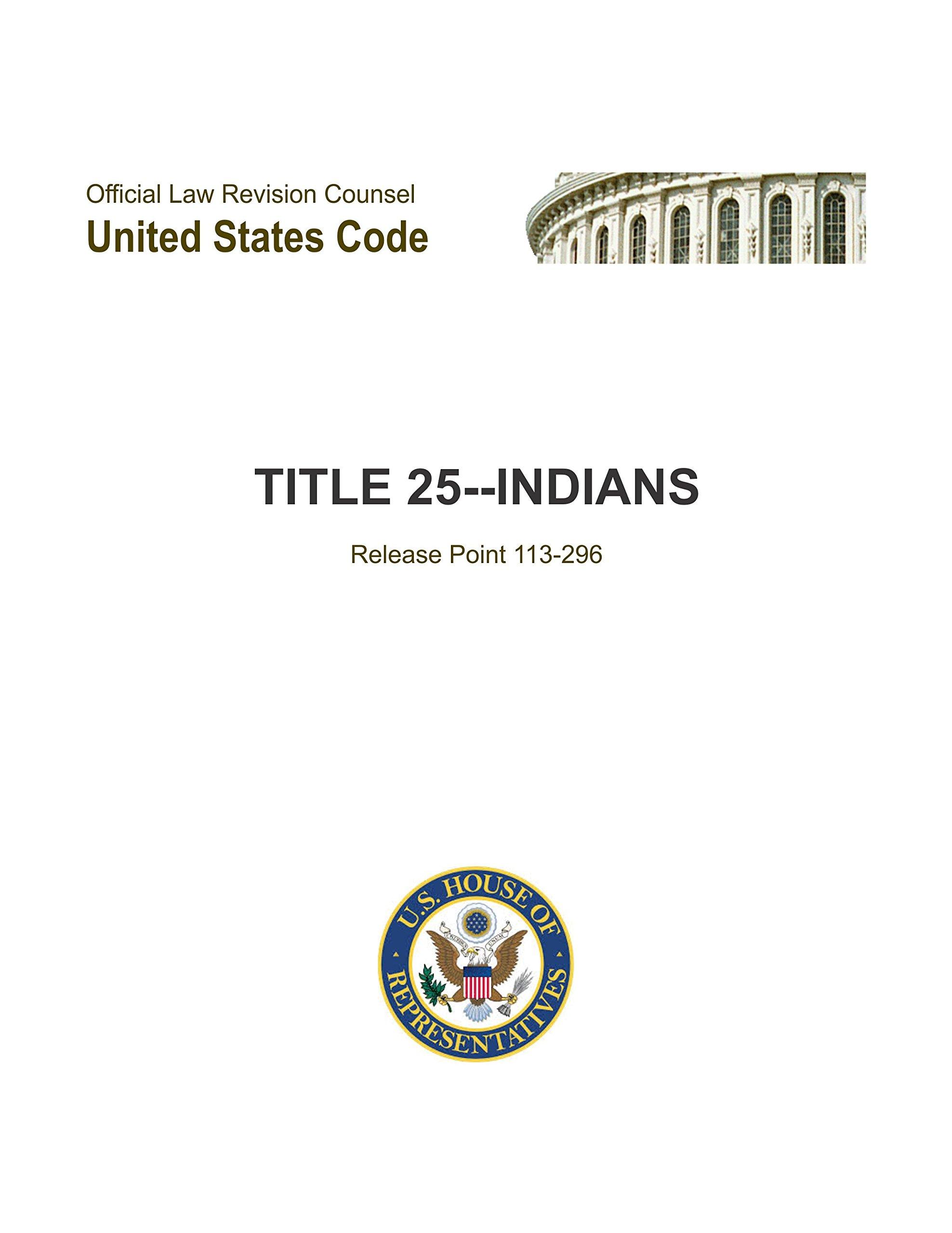 US Code Title 25 Indians. Complete to Date. [Loose Leaf Publication April 11, 2015.] pdf epub