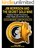 Jim Morrison and the Secret Gold Mine: Breaking Through The Doors to Hidden Reality and the Mind of God
