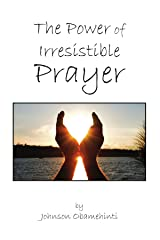The Power of Irresistible Prayer Paperback