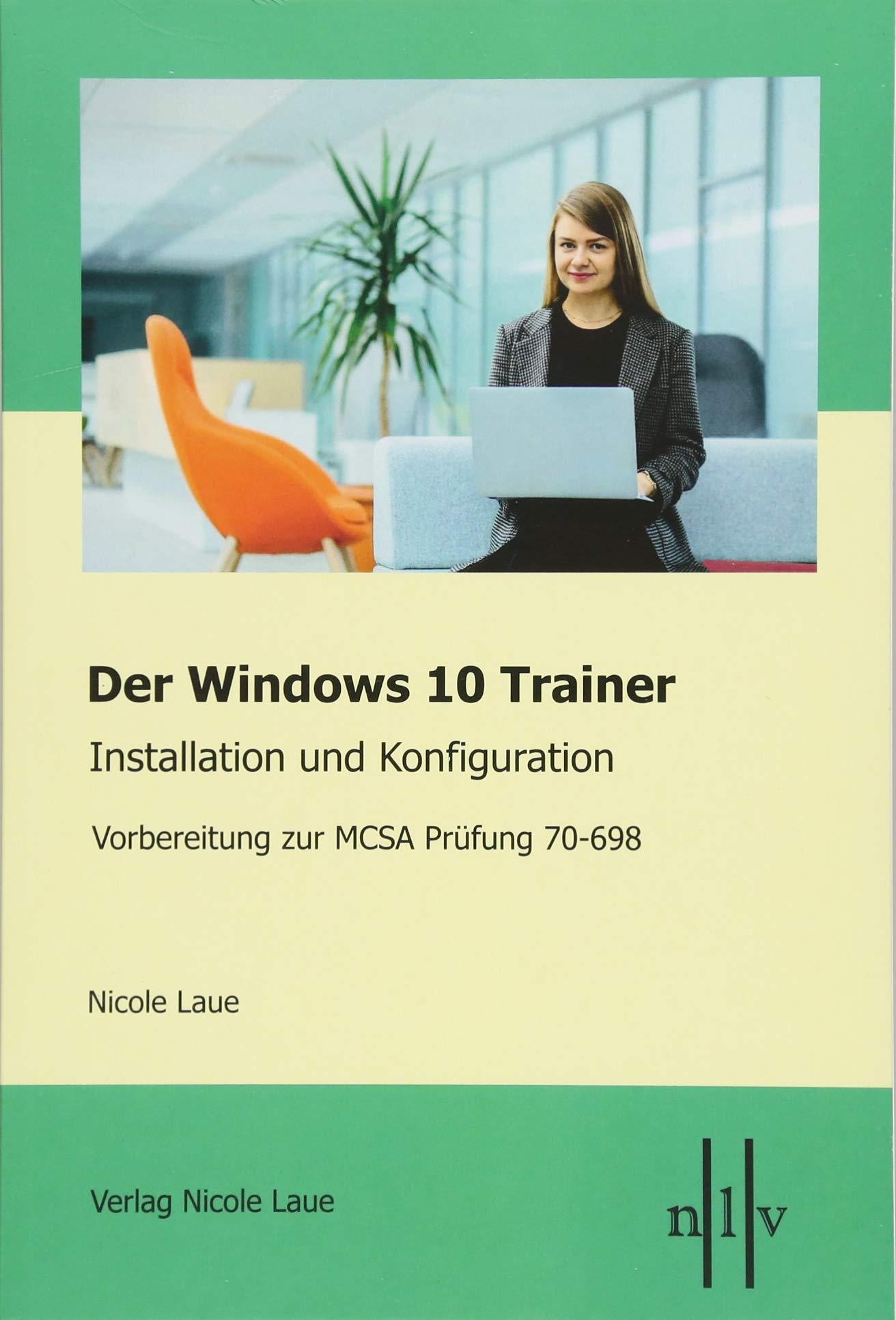 Der Windows 10 MCSA Trainer - Installation und Konfiguration: Vorbereitung zur MCSA Prüfung 70-698 Taschenbuch – 29. Januar 2018 Nicole Laue 3937239863 Betriebssystem (EDV) EDV / Berufe