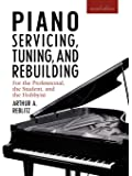 Piano Servicing, Tuning and Rebuilding: For the Professional, the Student and the Hobbyist