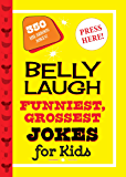 Belly Laugh Funniest, Grossest Jokes for Kids: 350 Hilarious Jokes!