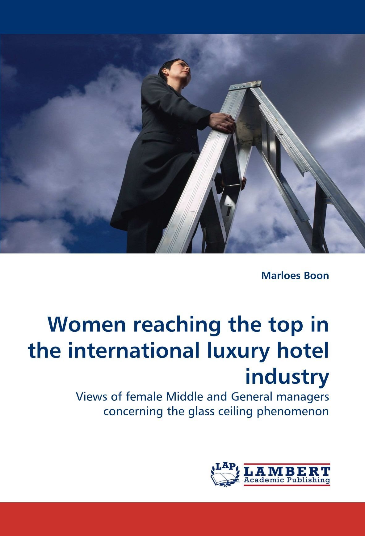 Women reaching the top in the international luxury hotel industry: Views of female Middle and General managers concerning the glass ceiling phenomenon pdf epub